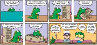 "FoxTrot comic strip by Bill Amend - ""Quincyzilla"" published July 31, 2011 - TV: Out of the sea, he emerges! The fearsome reptile known as Quincyzilla! He approaches a skyscraper! And chews it to pieces! He approaches another skyscraper! And chews it to pieces! He approaches another skyscraper... Peter: Did you use Paige's old empty shoeboxes for those? Jason: Old? Empty? Paige: Aaaa! My new sandals! My new sneakers!"