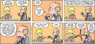 """FoxTrot by Bill Amend - """"Squeezy Peezy"""" published April 19, 2015 - Andy: What's that you're squeezing? Roger: It's one of those stress balls. Andy: Rough day? Roger: Oh, you could say that. Four meetings, two conference calls, and I don't even want to THINK about how many e-mails I had to answer. Oh, and to top it off, the only k-cups left in the coffee room were some disgusting vanilla-flavored decaf things. Blecch! Andy: Can I see that for a sec? Roger: Sure. Andy: Ask me how MY day was. Roger: How are you doing that? Kid: AAAA! Mom! Jason let the snake back in!"""