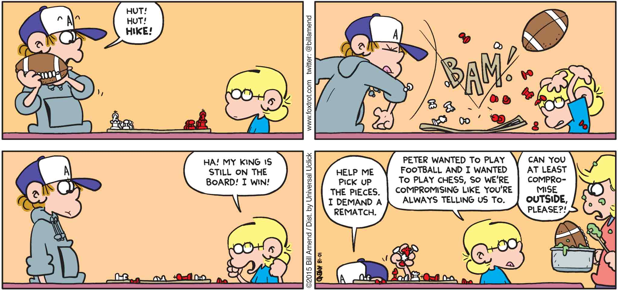 """FoxTrot by Bill Amend - """"Compromising Situation"""" published October 18, 2015 - Peter: Hut! Hut! Hike! Jason: Ha! My king is still on the board! I win! Peter: Help me pick up the pieces. I demand a rematch. Jason: Peter wanted to play football and I wanted to play chess, so we're compromising like you're always telling us to do. Andy: Can you at least compromise outside, please?!!"""
