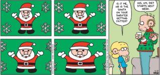 "FoxTrot by Bill Amend - ""Holiday Stretch"" published December 23, 2018 - [Panels 1-4 feature gradual close-ups of Roger's Santa sweater] Jason says: Is it me, or is the Santa on your sweater getting fatter? Roger says: His, um, diet starts next week."