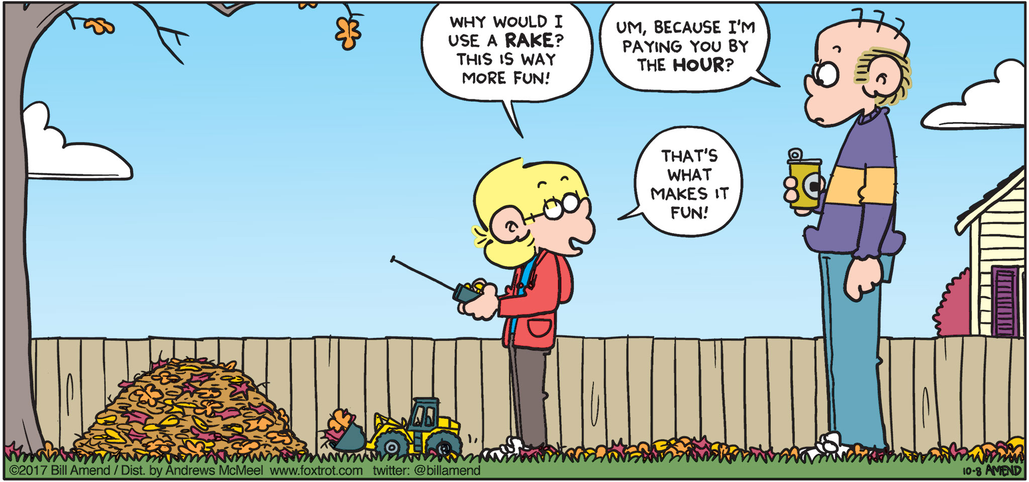 "FoxTrot by Bill Amend - ""RC Raker"" published October 8, 2017 - Jason says: Why would I use a rake? This is way more fun! Roger says: Um, because I'm paying you by the hour? Jason says: That's what makes it fun!"