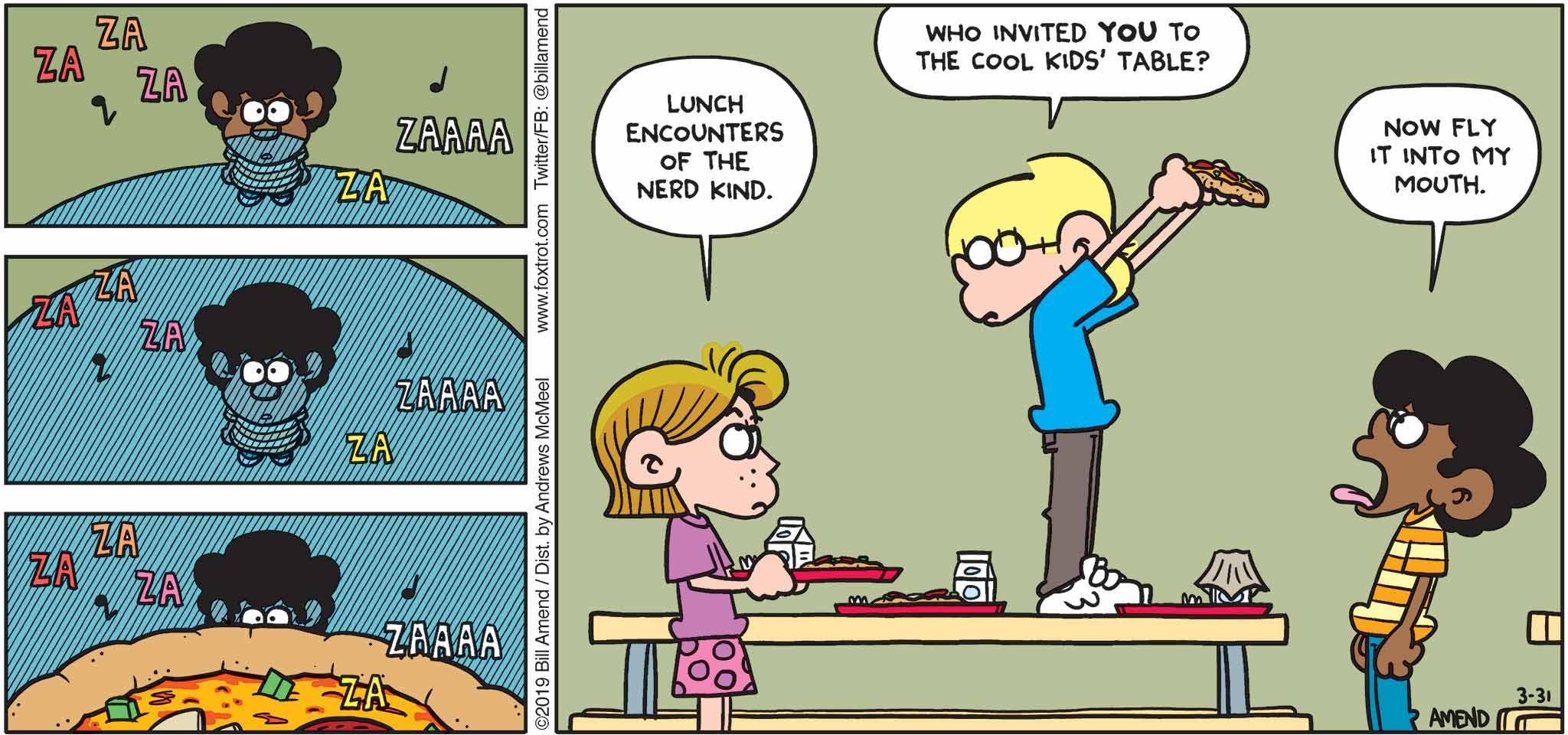 "FoxTrot by Bill Amend - ""Lunch Encounters"" published March 31, 2019 - Eileen says: Lunch encounters of the nerd kind. Jason: Who invited you to the cool kids' table? Marcus: Now fly it into my mouth."