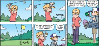 "FoxTrot by Bill Amend - ""Holed It"" published May 22, 2016 - Roger: Did that seriously go in the cup from 146 yards away?? Peter: I think so. I'll check. Roger: I wish I could hit golf balls half as well as I hit divots. Peter: Yup, hole in one! Want to save it?"